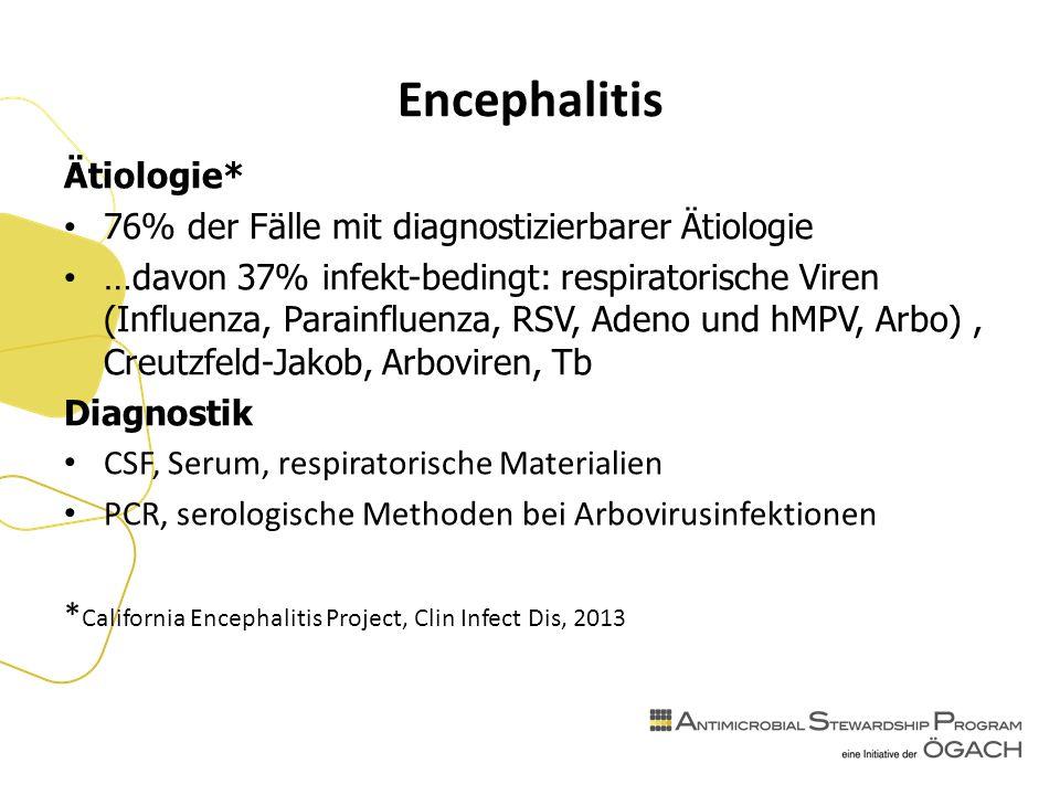 Encephalitis Ätiologie* 76% der Fälle mit diagnostizierbarer Ätiologie …davon 37% infekt-bedingt: respiratorische Viren (Influenza, Parainfluenza, RSV, Adeno und hMPV, Arbo), Creutzfeld-Jakob, Arboviren, Tb Diagnostik CSF, Serum, respiratorische Materialien PCR, serologische Methoden bei Arbovirusinfektionen * California Encephalitis Project, Clin Infect Dis, 2013