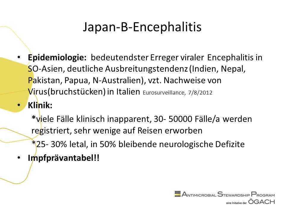 Japan-B-Encephalitis Epidemiologie: bedeutendster Erreger viraler Encephalitis in SO-Asien, deutliche Ausbreitungstendenz (Indien, Nepal, Pakistan, Papua, N-Australien), vzt.