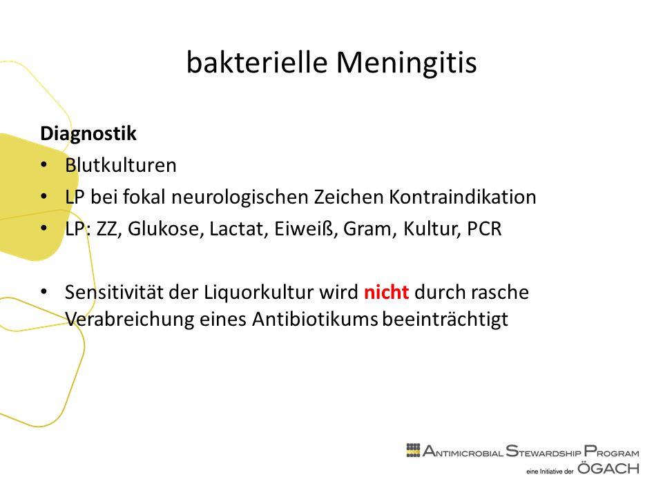 bakterielle Meningitis Diagnostik Blutkulturen LP bei fokal neurologischen Zeichen Kontraindikation LP: ZZ, Glukose, Lactat, Eiweiß, Gram, Kultur, PCR Sensitivität der Liquorkultur wird nicht durch rasche Verabreichung eines Antibiotikums beeinträchtigt