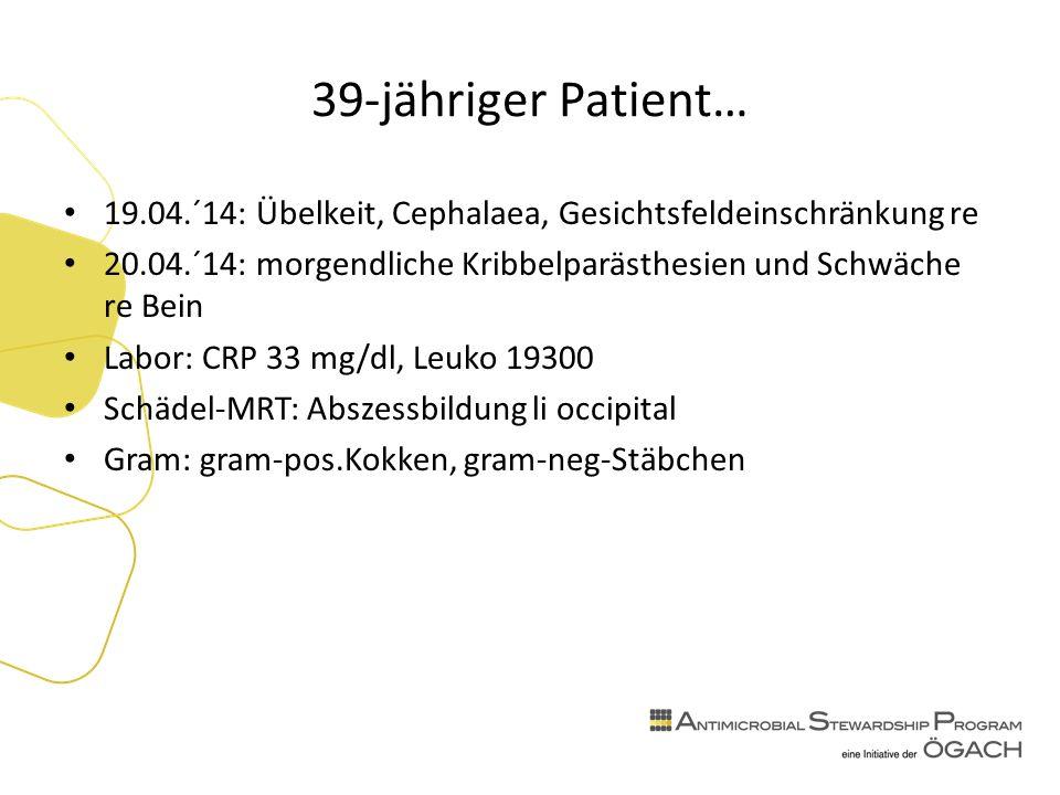 39-jähriger Patient… 19.04.´14: Übelkeit, Cephalaea, Gesichtsfeldeinschränkung re 20.04.´14: morgendliche Kribbelparästhesien und Schwäche re Bein Labor: CRP 33 mg/dl, Leuko 19300 Schädel-MRT: Abszessbildung li occipital Gram: gram-pos.Kokken, gram-neg-Stäbchen
