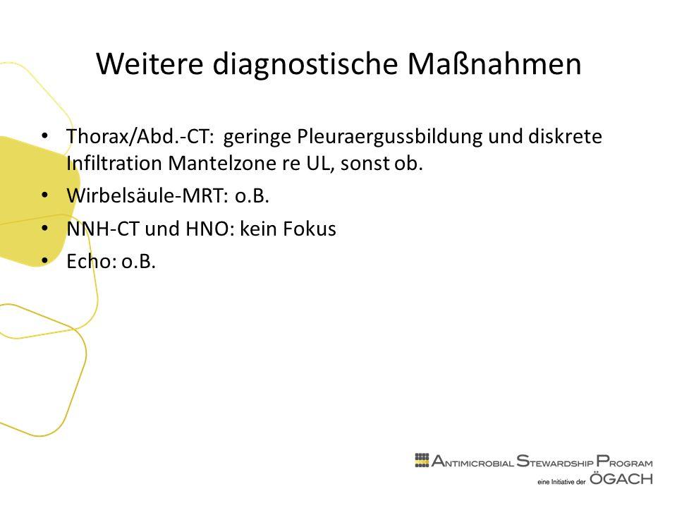 Weitere diagnostische Maßnahmen Thorax/Abd.-CT: geringe Pleuraergussbildung und diskrete Infiltration Mantelzone re UL, sonst ob.