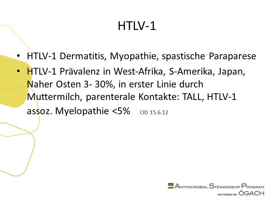 HTLV-1 HTLV-1 Dermatitis, Myopathie, spastische Paraparese HTLV-1 Prävalenz in West-Afrika, S-Amerika, Japan, Naher Osten 3- 30%, in erster Linie durch Muttermilch, parenterale Kontakte: TALL, HTLV-1 assoz.
