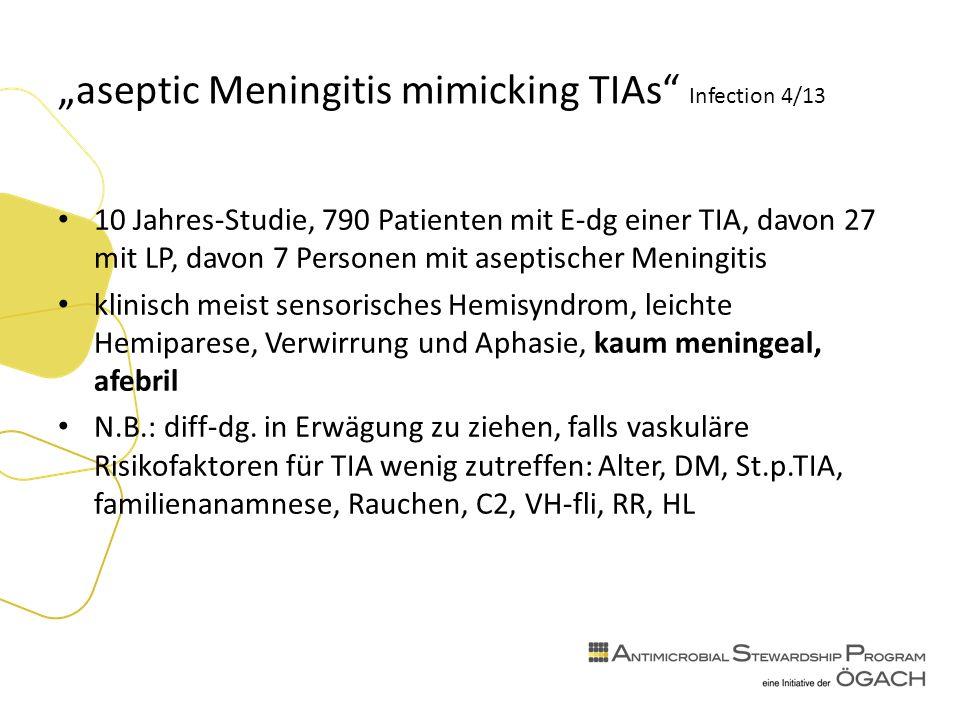 """""""aseptic Meningitis mimicking TIAs Infection 4/13 10 Jahres-Studie, 790 Patienten mit E-dg einer TIA, davon 27 mit LP, davon 7 Personen mit aseptischer Meningitis klinisch meist sensorisches Hemisyndrom, leichte Hemiparese, Verwirrung und Aphasie, kaum meningeal, afebril N.B.: diff-dg."""