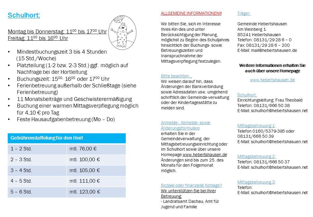 Mittagsbetreuung 1: Montag bis Freitag: 11 00 bis 14 00 Uhr Sie können zwischen 1 – 5 Tage buchen 11 Monatsbeiträge und Geschwisterermäßigung Hausaufgaben auf freiwilliger Basis mit Betreuung (Mo – Fr) Buchung einer warmen Mittagsverpflegung möglich für 4,10 € pro Tag Ferienbetreuung im Hort buchbar Ferienbetreuung für Grundschulkinder Tägliche Betreuung von 7 30 Uhr bis 14 00 Uhr Für Berufstätige besteht eine Bedarfsgruppe bis 15 00 bzw.