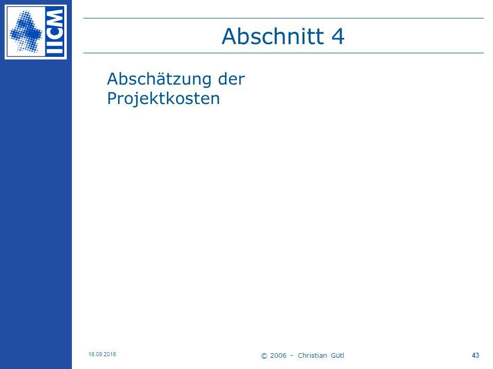 © 2006 - Christian Gütl 18.09.2016 43 Abschnitt 4 Abschätzung der Projektkosten