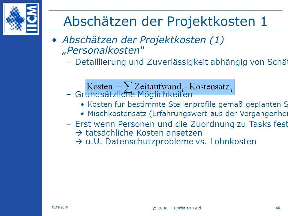 """© 2006 - Christian Gütl 18.09.2016 44 Abschätzen der Projektkosten 1 Abschätzen der Projektkosten (1) """"Personalkosten –Detaillierung und Zuverlässigkeit abhängig von Schätzverfahren bzw."""