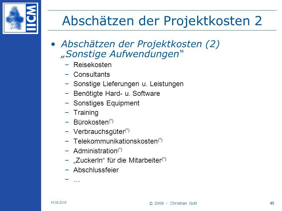 """© 2006 - Christian Gütl 18.09.2016 45 Abschätzen der Projektkosten 2 Abschätzen der Projektkosten (2) """"Sonstige Aufwendungen –Reisekosten –Consultants –Sonstige Lieferungen u."""