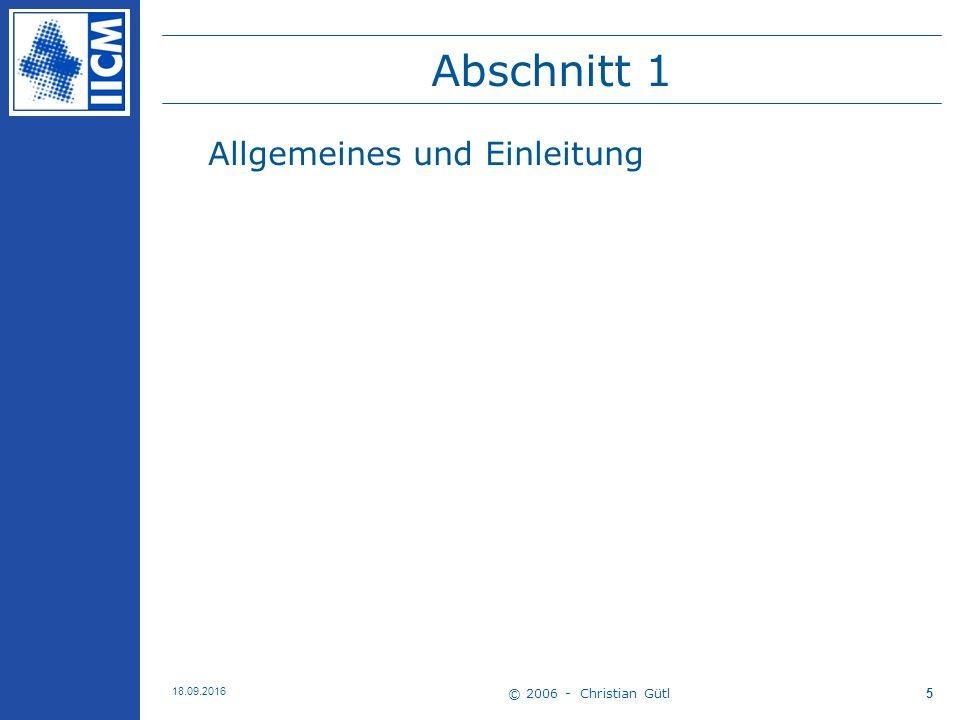 © 2006 - Christian Gütl 18.09.2016 5 Abschnitt 1 Allgemeines und Einleitung