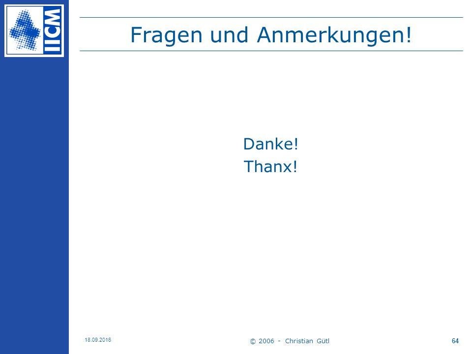 © 2006 - Christian Gütl 18.09.2016 64 Fragen und Anmerkungen! Danke! Thanx!