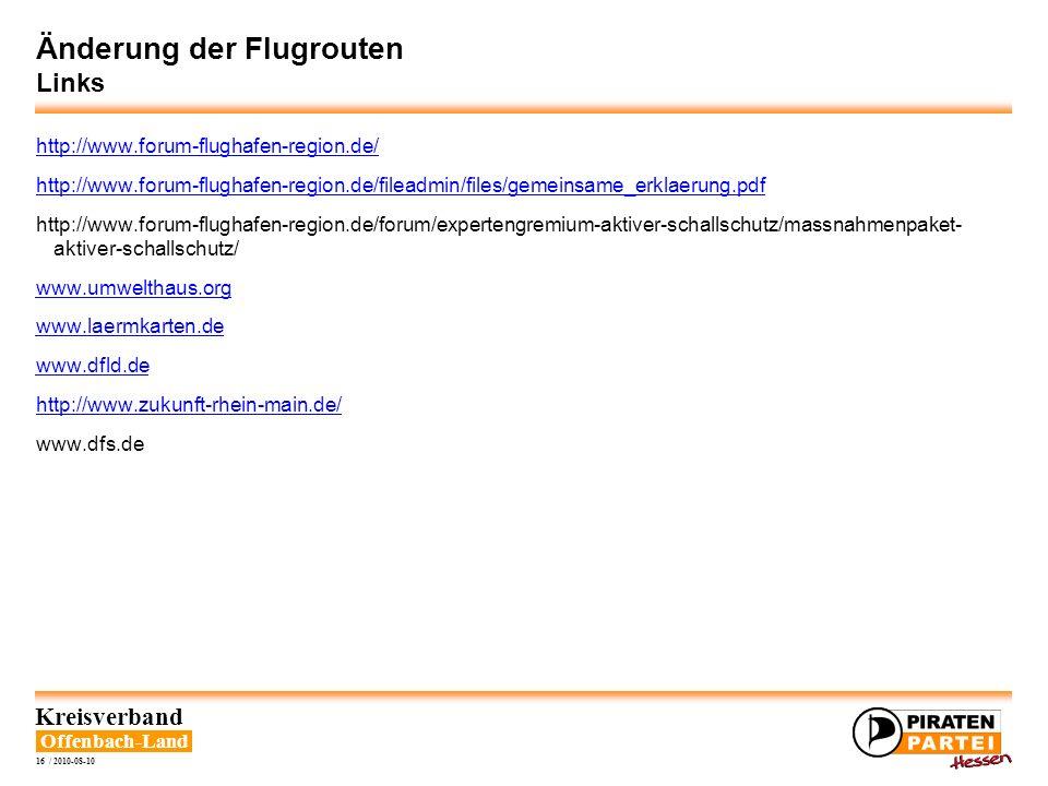 Offenbach-Land Kreisverband 16 / 2010-08-10 Änderung der Flugrouten Links http://www.forum-flughafen-region.de/ http://www.forum-flughafen-region.de/f