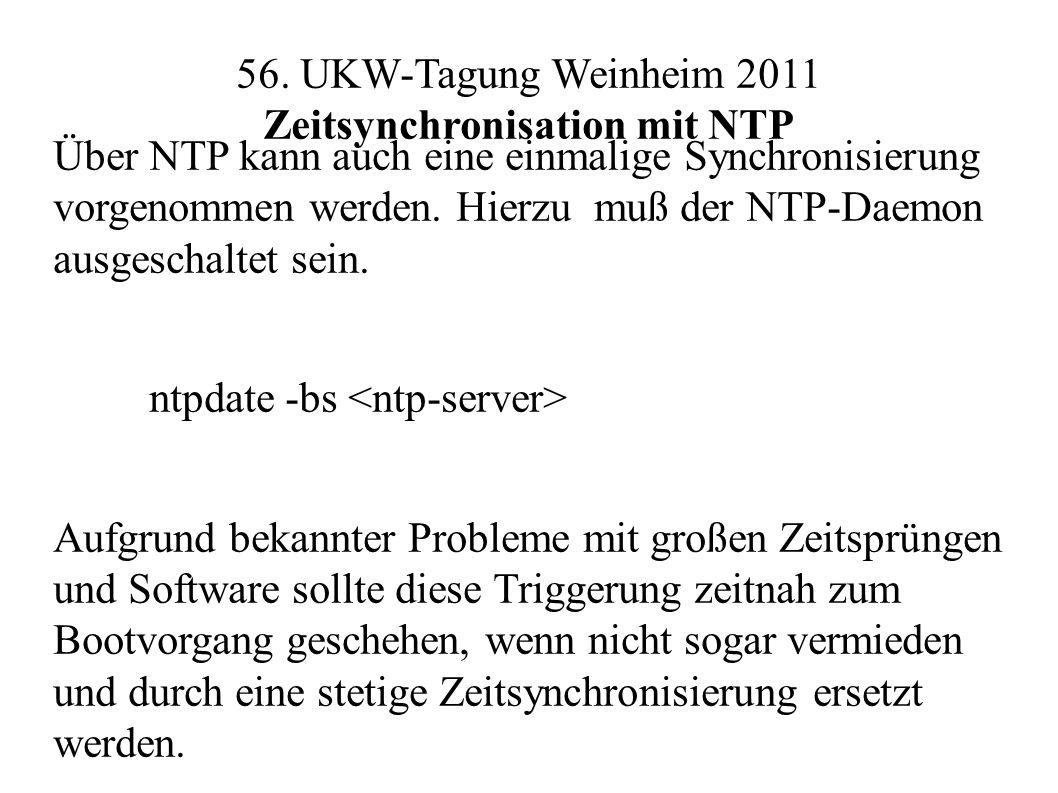 56. UKW-Tagung Weinheim 2011 Zeitsynchronisation mit NTP Über NTP kann auch eine einmalige Synchronisierung vorgenommen werden. Hierzu muß der NTP-Dae