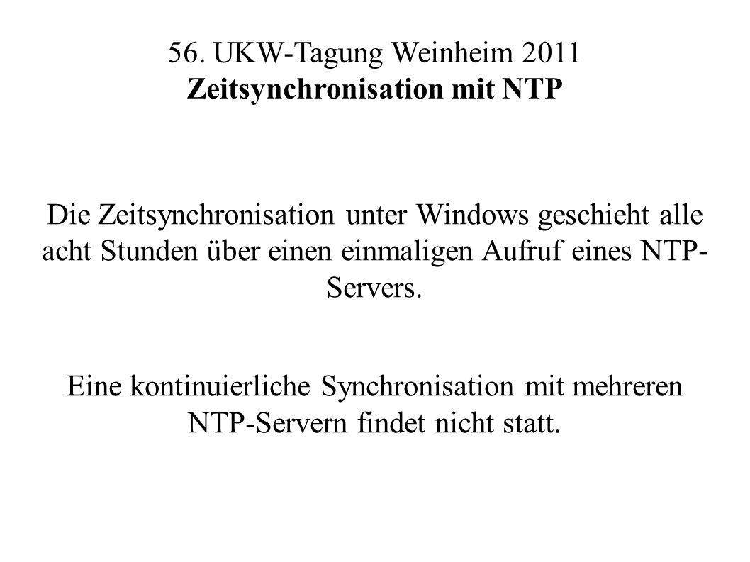 56. UKW-Tagung Weinheim 2011 Zeitsynchronisation mit NTP Die Zeitsynchronisation unter Windows geschieht alle acht Stunden über einen einmaligen Aufru