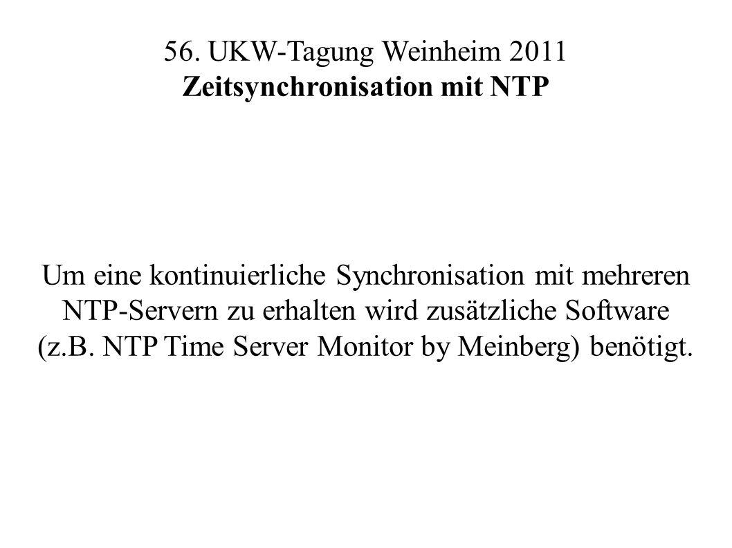 56. UKW-Tagung Weinheim 2011 Zeitsynchronisation mit NTP Um eine kontinuierliche Synchronisation mit mehreren NTP-Servern zu erhalten wird zusätzliche
