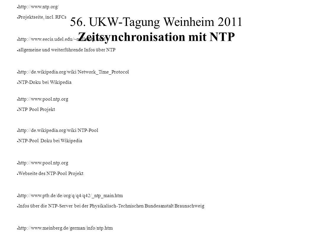 56. UKW-Tagung Weinheim 2011 Zeitsynchronisation mit NTP Literaturquellen ● http://www.ntp.org/ ● Projektseite, incl. RFCs ● http://www.eecis.udel.edu