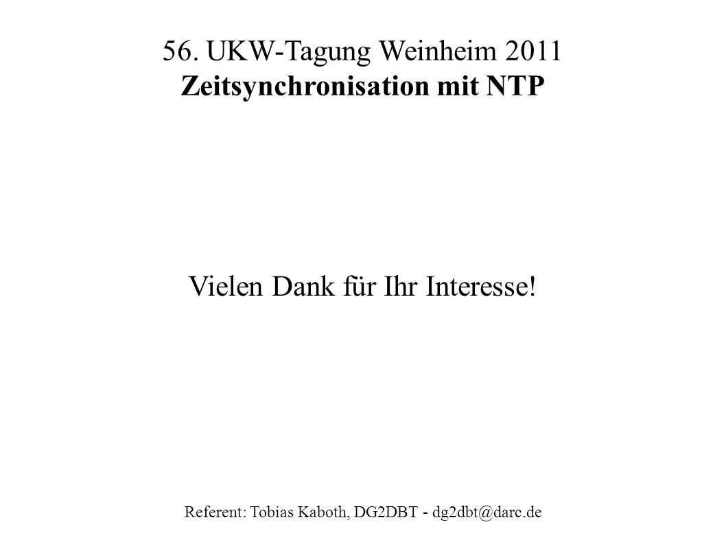 56.UKW-Tagung Weinheim 2011 Zeitsynchronisation mit NTP Vielen Dank für Ihr Interesse.