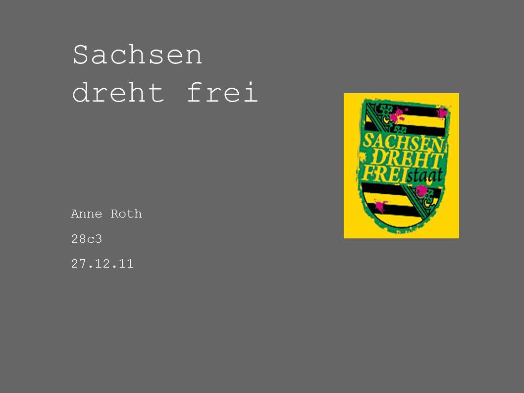 Sachsen dreht frei Anne Roth 28c3 27.12.11