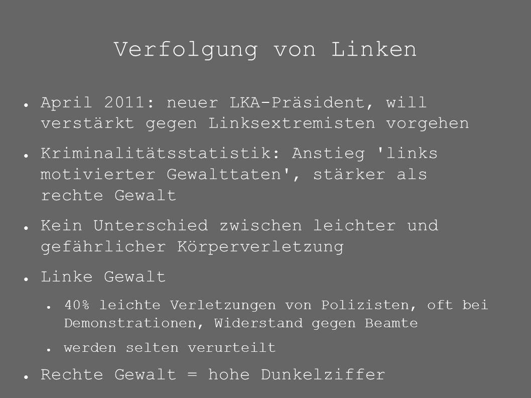 Verfolgung von Linken ● April 2011: neuer LKA-Präsident, will verstärkt gegen Linksextremisten vorgehen ● Kriminalitätsstatistik: Anstieg 'links motiv