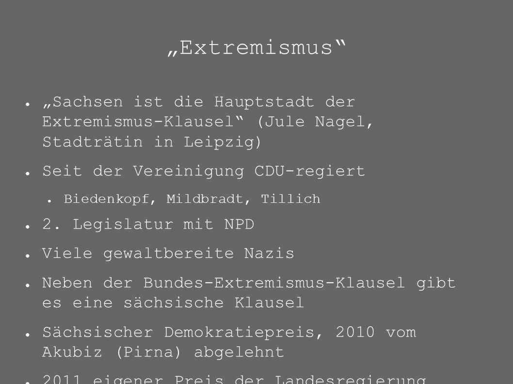"""""""Extremismus ● """"Sachsen ist die Hauptstadt der Extremismus-Klausel (Jule Nagel, Stadträtin in Leipzig) ● Seit der Vereinigung CDU-regiert ● Biedenkopf, Mildbradt, Tillich ● 2."""