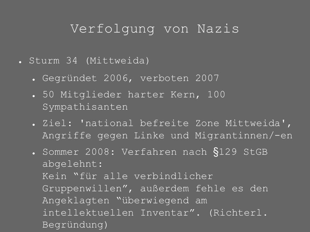 Verfolgung von Nazis ● Sturm 34 (Mittweida) ● Gegründet 2006, verboten 2007 ● 50 Mitglieder harter Kern, 100 Sympathisanten ● Ziel: 'national befreite