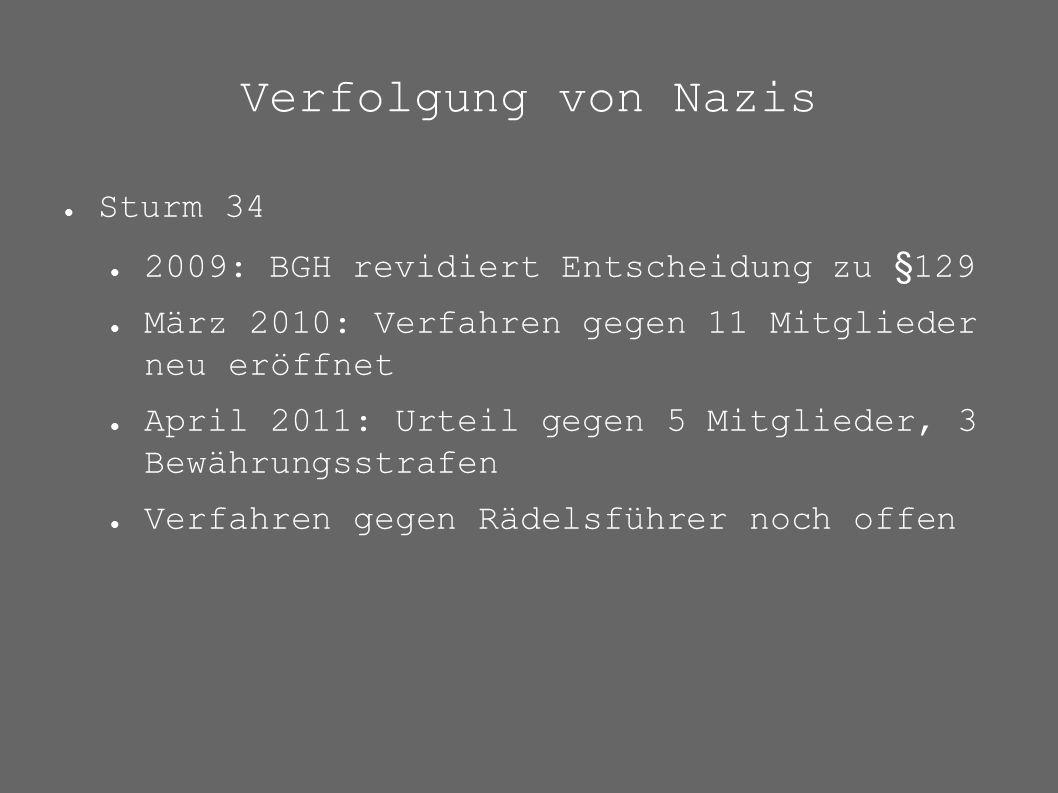 Verfolgung von Nazis ● Sturm 34 ● 2009: BGH revidiert Entscheidung zu §129 ● März 2010: Verfahren gegen 11 Mitglieder neu eröffnet ● April 2011: Urtei