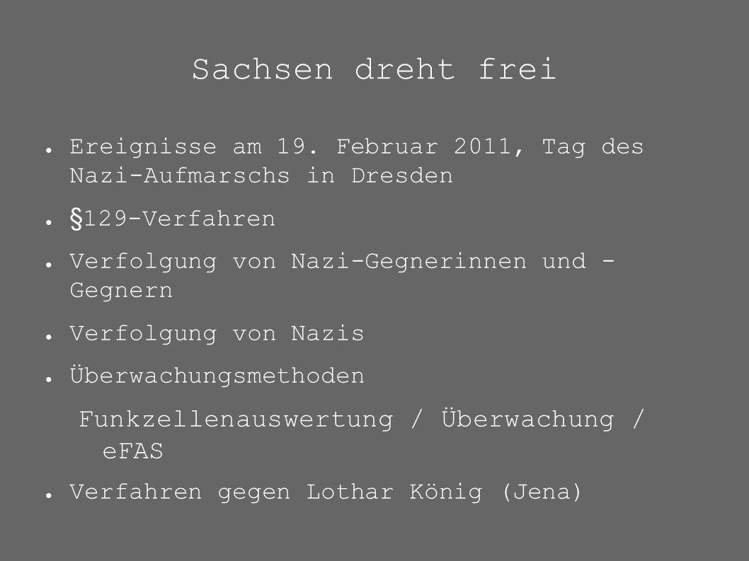 Sachsen dreht frei ● Ereignisse am 19. Februar 2011, Tag des Nazi-Aufmarschs in Dresden ● §129-Verfahren ● Verfolgung von Nazi-Gegnerinnen und - Gegne