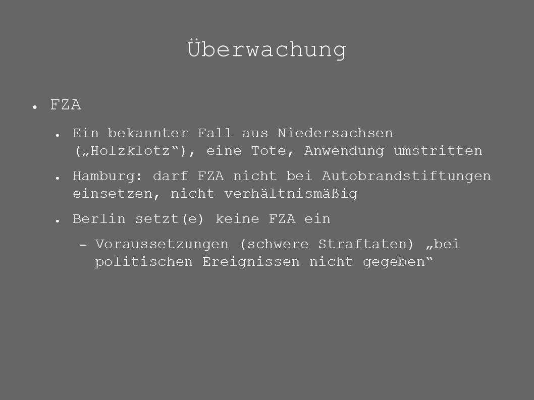 """Überwachung ● FZA ● Ein bekannter Fall aus Niedersachsen (""""Holzklotz ), eine Tote, Anwendung umstritten ● Hamburg: darf FZA nicht bei Autobrandstiftungen einsetzen, nicht verhältnismäßig ● Berlin setzt(e) keine FZA ein – Voraussetzungen (schwere Straftaten) """"bei politischen Ereignissen nicht gegeben"""