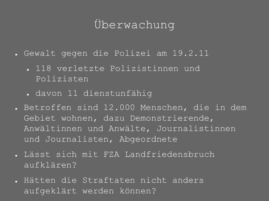 Überwachung ● Gewalt gegen die Polizei am 19.2.11 ● 118 verletzte Polizistinnen und Polizisten ● davon 11 dienstunfähig ● Betroffen sind 12.000 Mensch