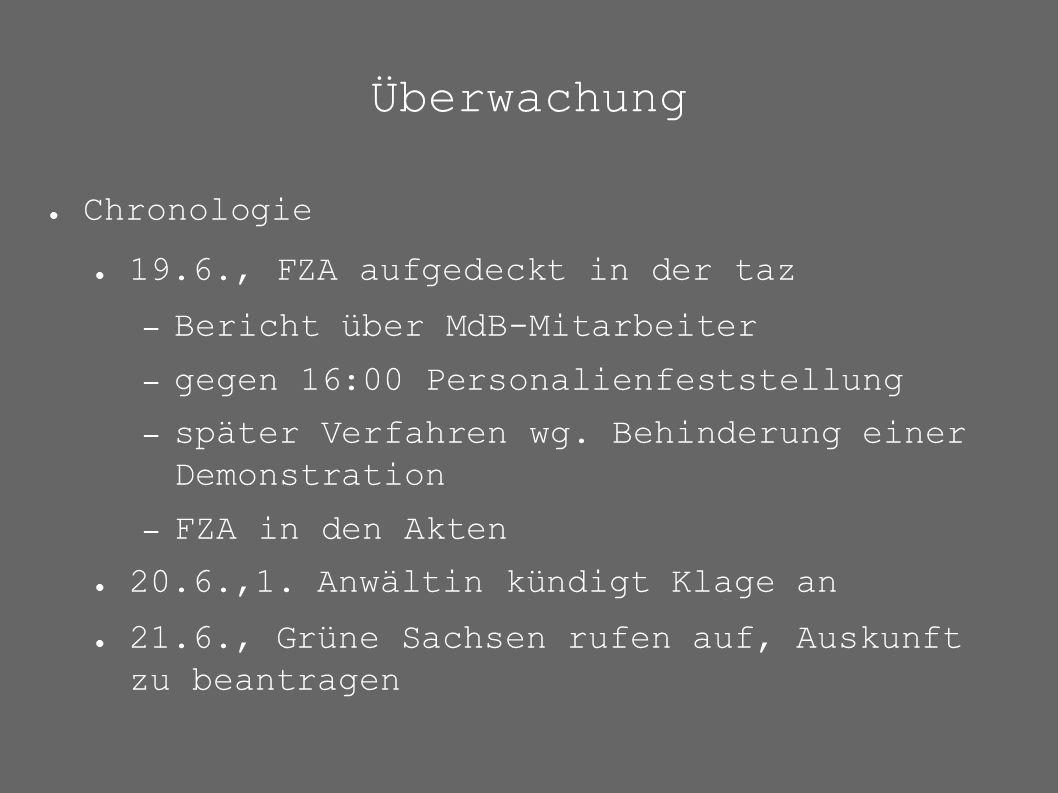 Überwachung ● Chronologie ● 19.6., FZA aufgedeckt in der taz – Bericht über MdB-Mitarbeiter – gegen 16:00 Personalienfeststellung – später Verfahren wg.