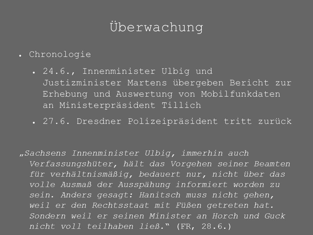 Überwachung ● Chronologie ● 24.6., Innenminister Ulbig und Justizminister Martens übergeben Bericht zur Erhebung und Auswertung von Mobilfunkdaten an Ministerpräsident Tillich ● 27.6.