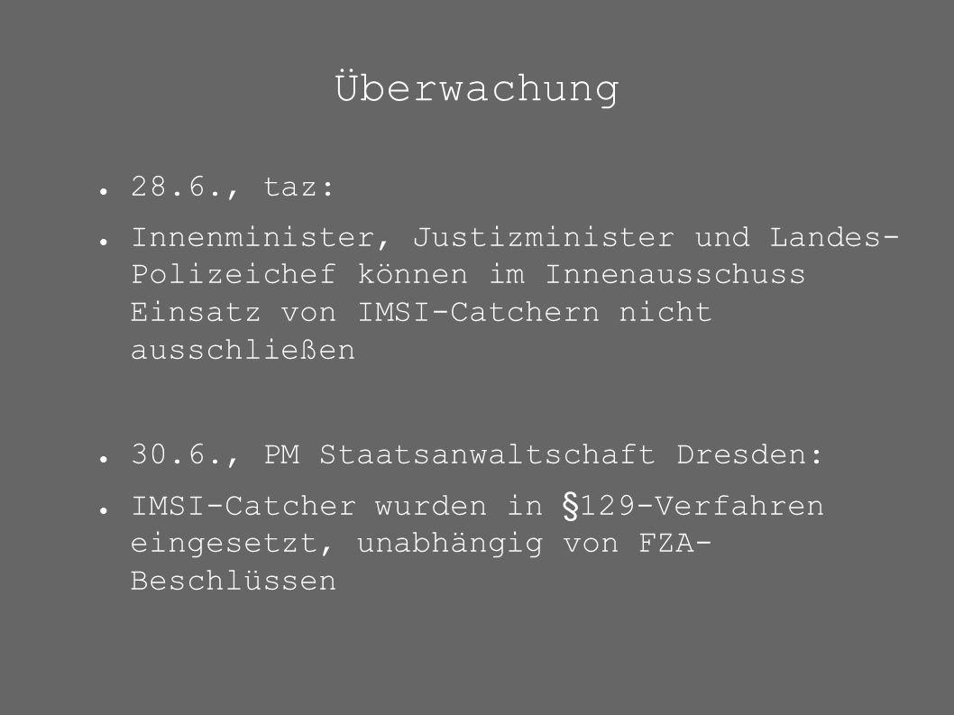 Überwachung ● 28.6., taz: ● Innenminister, Justizminister und Landes- Polizeichef können im Innenausschuss Einsatz von IMSI-Catchern nicht ausschließe