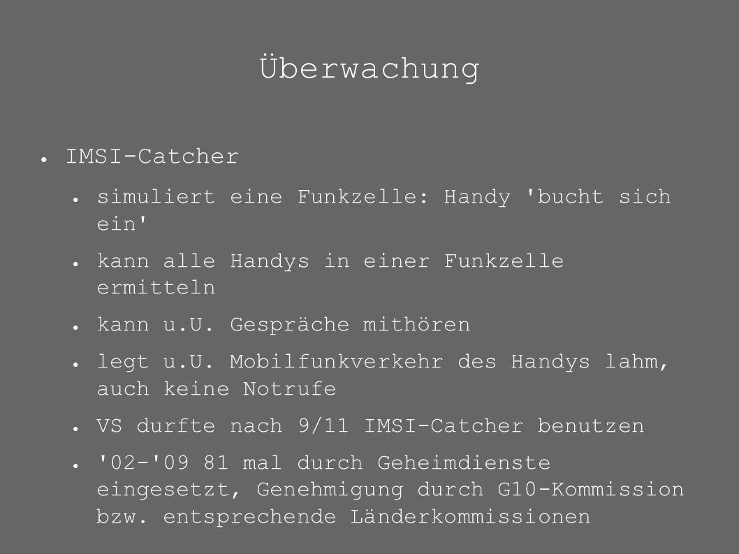 Überwachung ● IMSI-Catcher ● simuliert eine Funkzelle: Handy 'bucht sich ein' ● kann alle Handys in einer Funkzelle ermitteln ● kann u.U. Gespräche mi