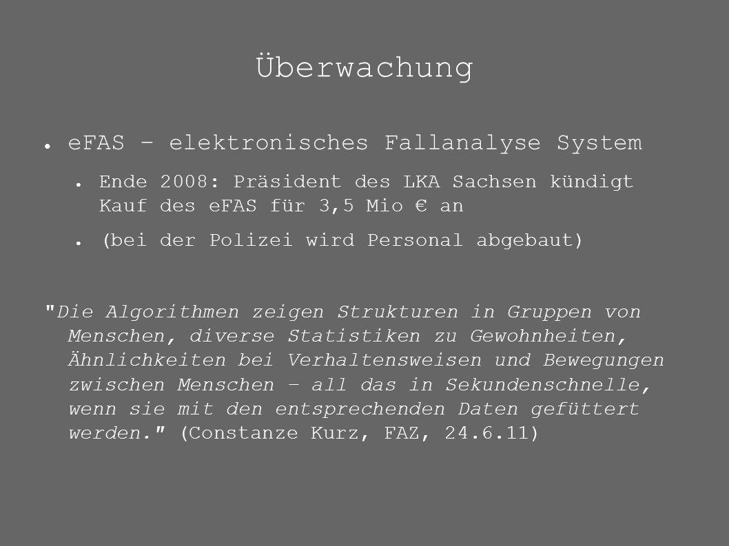 Überwachung ● eFAS – elektronisches Fallanalyse System ● Ende 2008: Präsident des LKA Sachsen kündigt Kauf des eFAS für 3,5 Mio € an ● (bei der Polize