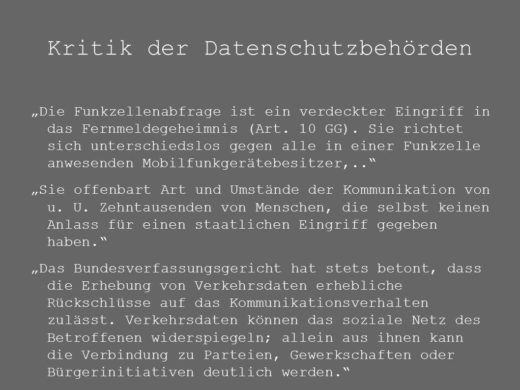 """Kritik der Datenschutzbehörden """"Die Funkzellenabfrage ist ein verdeckter Eingriff in das Fernmeldegeheimnis (Art. 10 GG). Sie richtet sich unterschied"""