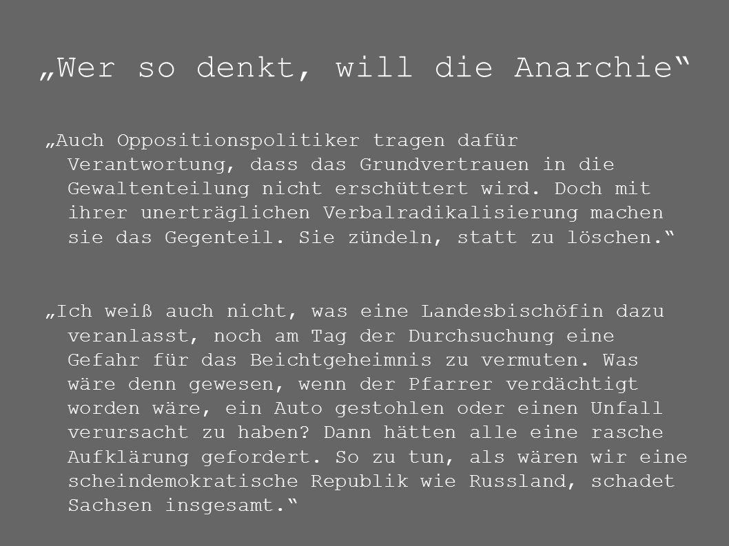 """""""Wer so denkt, will die Anarchie"""" """"Auch Oppositionspolitiker tragen dafür Verantwortung, dass das Grundvertrauen in die Gewaltenteilung nicht erschütt"""
