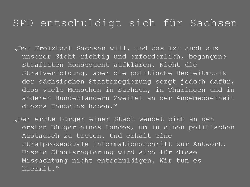 """SPD entschuldigt sich für Sachsen """"Der Freistaat Sachsen will, und das ist auch aus unserer Sicht richtig und erforderlich, begangene Straftaten konsequent aufklären."""