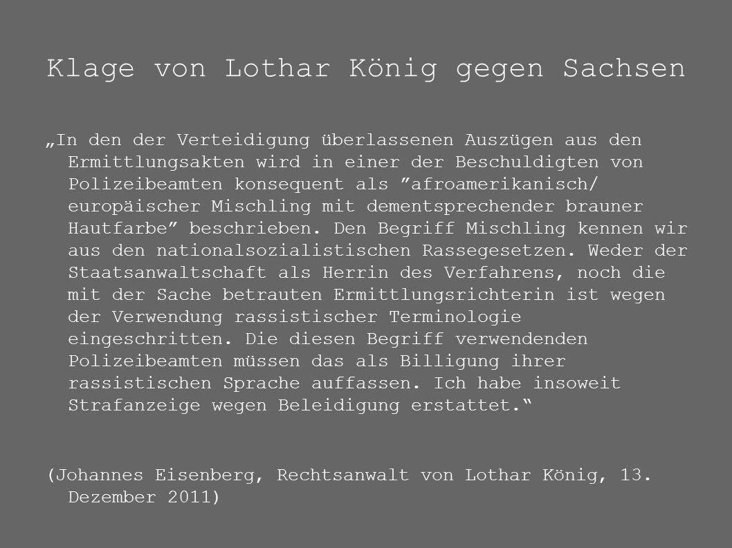 """Klage von Lothar König gegen Sachsen """"In den der Verteidigung überlassenen Auszügen aus den Ermittlungsakten wird in einer der Beschuldigten von Polizeibeamten konsequent als afroamerikanisch/ europäischer Mischling mit dementsprechender brauner Hautfarbe beschrieben."""