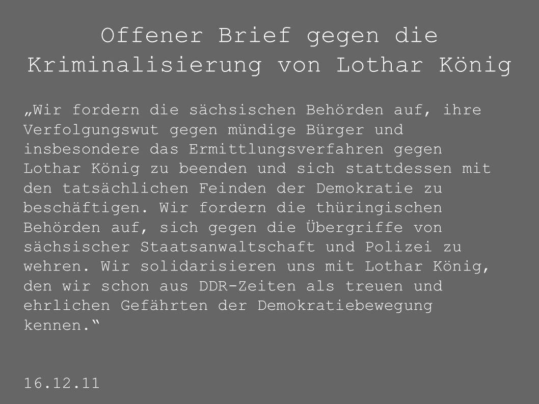"""Offener Brief gegen die Kriminalisierung von Lothar König """"Wir fordern die sächsischen Behörden auf, ihre Verfolgungswut gegen mündige Bürger und insbesondere das Ermittlungsverfahren gegen Lothar König zu beenden und sich stattdessen mit den tatsächlichen Feinden der Demokratie zu beschäftigen."""