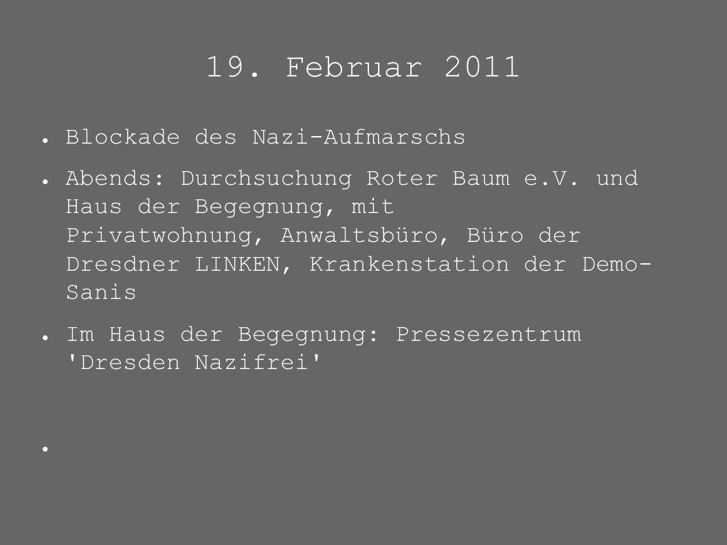 19. Februar 2011 ● Blockade des Nazi-Aufmarschs ● Abends: Durchsuchung Roter Baum e.V. und Haus der Begegnung, mit Privatwohnung, Anwaltsbüro, Büro de