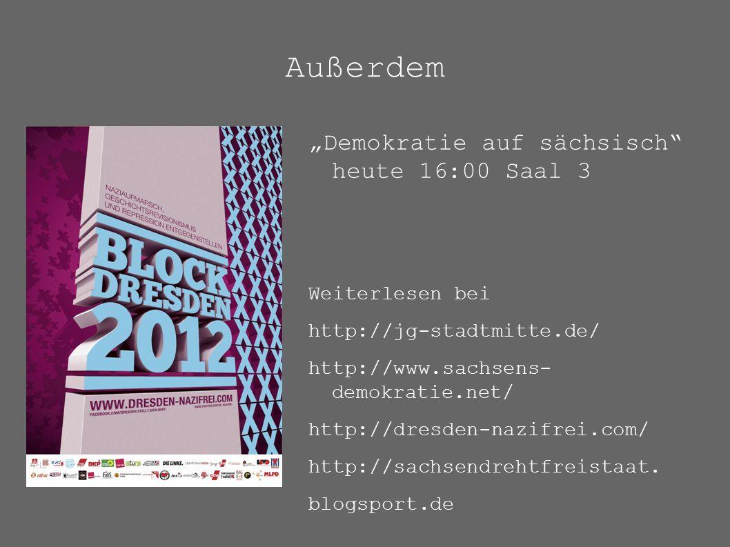 "Außerdem ""Demokratie auf sächsisch heute 16:00 Saal 3 Weiterlesen bei http://jg-stadtmitte.de/ http://www.sachsens- demokratie.net/ http://dresden-nazifrei.com/ http://sachsendrehtfreistaat."