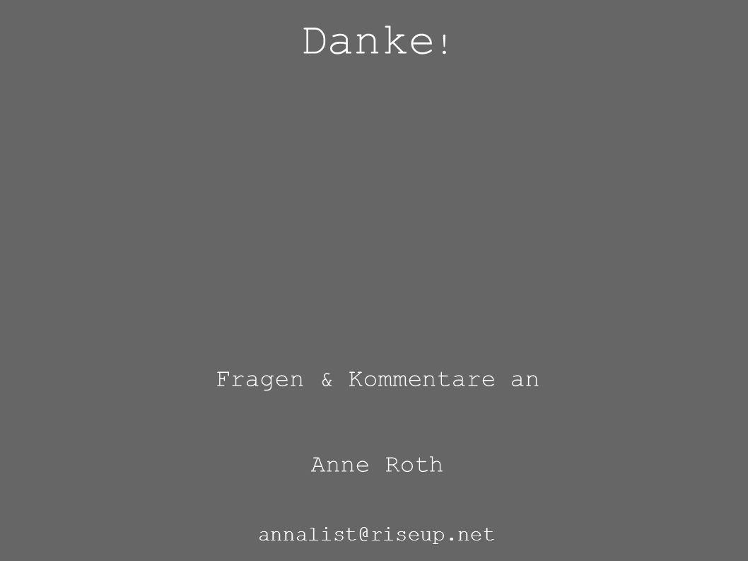 Danke ! Fragen & Kommentare an Anne Roth annalist@riseup.net annalist@jabber.ccc.de http://about.me/annalist