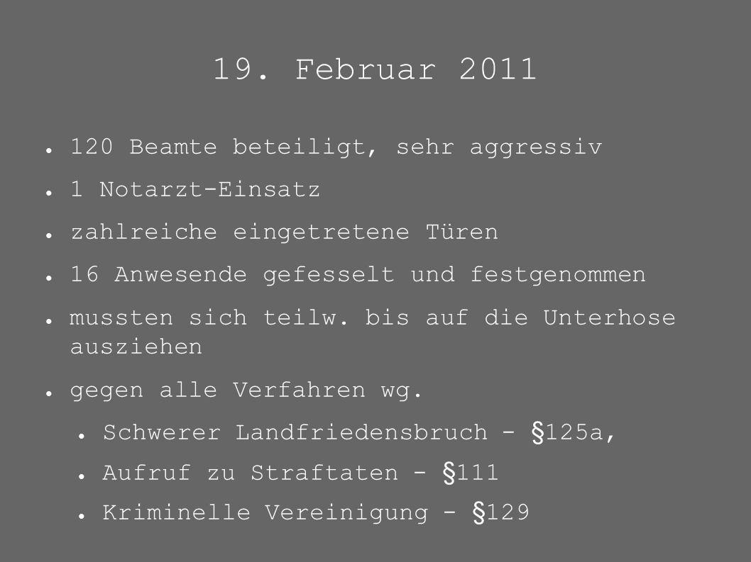 19. Februar 2011 ● 120 Beamte beteiligt, sehr aggressiv ● 1 Notarzt-Einsatz ● zahlreiche eingetretene Türen ● 16 Anwesende gefesselt und festgenommen