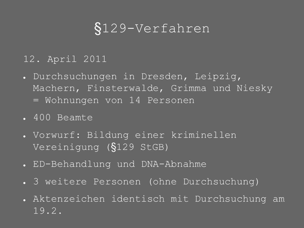 §129-Verfahren 12. April 2011 ● Durchsuchungen in Dresden, Leipzig, Machern, Finsterwalde, Grimma und Niesky = Wohnungen von 14 Personen ● 400 Beamte