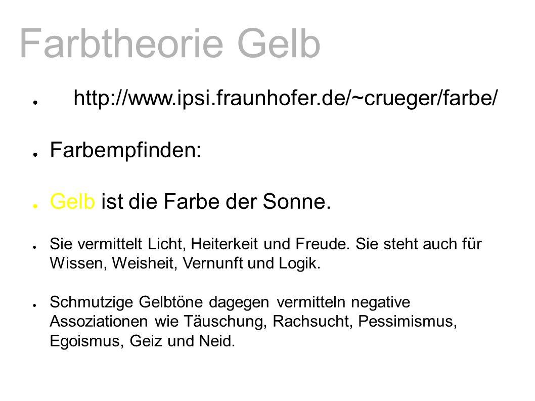 Farbtheorie Gelb ● http://www.ipsi.fraunhofer.de/~crueger/farbe/ ● Farbempfinden: ● Gelb ist die Farbe der Sonne.