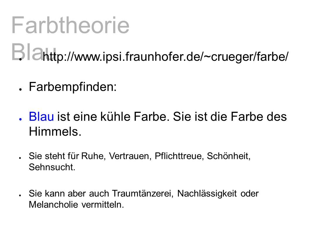 Farbtheorie Blau ● http://www.ipsi.fraunhofer.de/~crueger/farbe/ ● Farbempfinden: ● Blau ist eine kühle Farbe.