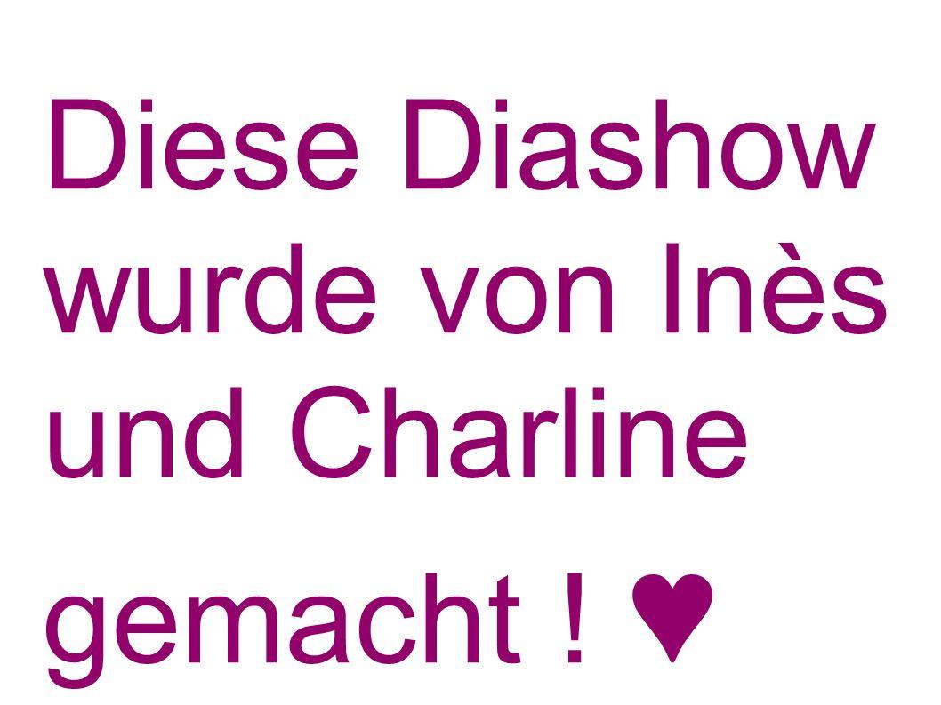 Diese Diashow wurde von Inès und Charline gemacht ! ♥