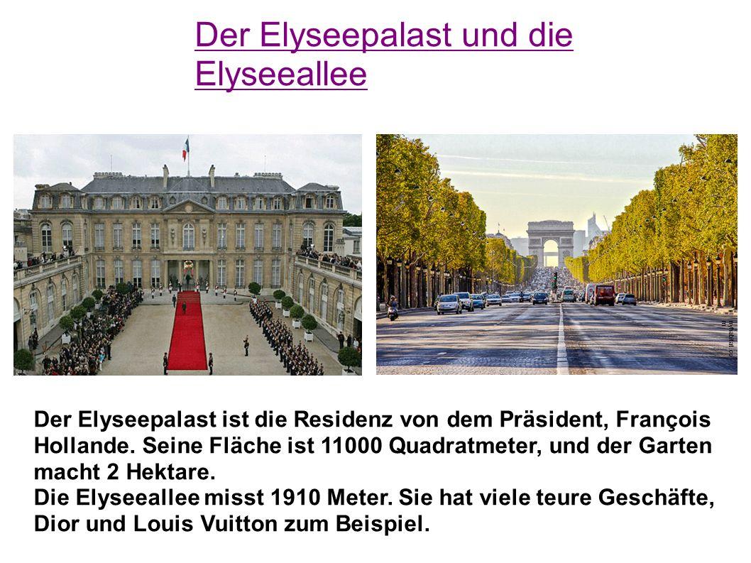 Der Elyseepalast und die Elyseeallee Der Elyseepalast ist die Residenz von dem Präsident, François Hollande. Seine Fläche ist 11000 Quadratmeter, und
