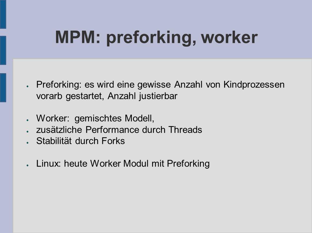 MPM: preforking, worker ● Preforking: es wird eine gewisse Anzahl von Kindprozessen vorarb gestartet, Anzahl justierbar ● Worker: gemischtes Modell, ●