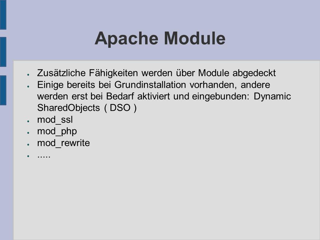 Apache Module ● Zusätzliche Fähigkeiten werden über Module abgedeckt ● Einige bereits bei Grundinstallation vorhanden, andere werden erst bei Bedarf aktiviert und eingebunden: Dynamic SharedObjects ( DSO ) ● mod_ssl ● mod_php ● mod_rewrite ●.....