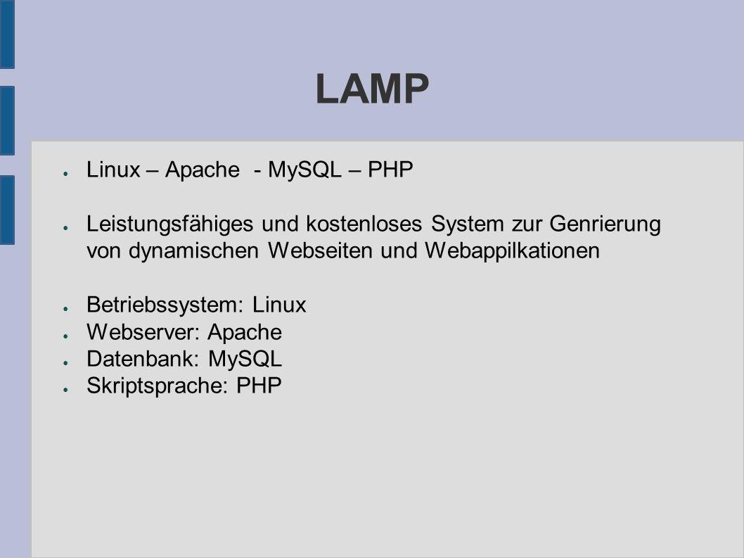 LAMP ● Linux – Apache - MySQL – PHP ● Leistungsfähiges und kostenloses System zur Genrierung von dynamischen Webseiten und Webappilkationen ● Betriebs
