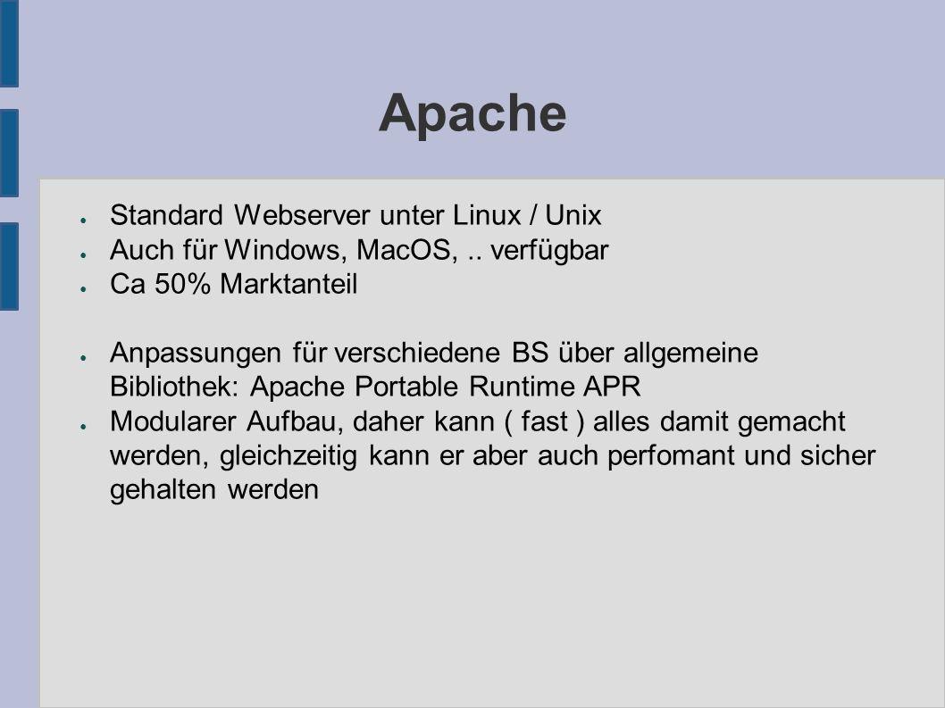 Apache ● Standard Webserver unter Linux / Unix ● Auch für Windows, MacOS,.. verfügbar ● Ca 50% Marktanteil ● Anpassungen für verschiedene BS über allg